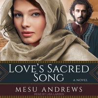 Love's Sacred Song: A Novel - Mesu Andrews