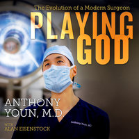 Playing God: The Evolution of a Modern Surgeon - Anthony Youn