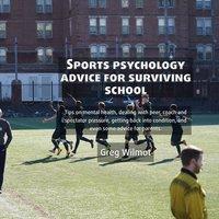Sports Psychology Advice for Surviving School - Greg Wilmot
