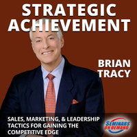 Strategic Achievement (Live Seminar): Sales, Marketing, and Leadership Tactics for Gaining the Competitive Edge - Brian Tracy