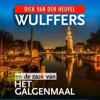 Wulffers en de zaak van het galgenmaal - Dick van den Heuvel