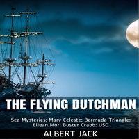 The Flying Dutchman: World Famous Sea Mysteries - Albert Jack