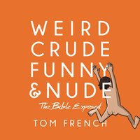 Weird, Crude, Funny, and Nude - Tom French
