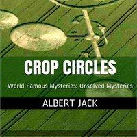 Who Really Makes Crop Circles? - Albert Jack
