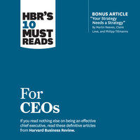 HBR's 10 Must Reads for CEOs - John P. Kotter, Harvard Business Review, Claire Love, Martin Reeves, Philipp Tillmanns