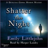Shatter the Night - Emily Littlejohn
