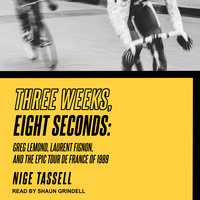 Three Weeks, Eight Seconds: Greg Lemond, Laurent Fignon, and the Epic Tour de France of 1989 - Nige Tassell