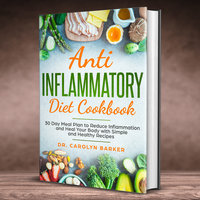 Anti Inflammatory Diet Cookbook: 30 Day Meal Plan to Reduce Inflammation and Heal Your Body with Simple and Healthy Recipes - Dr. Carolyn Barker