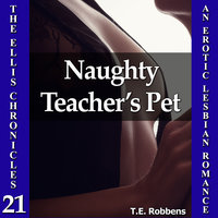 Naughty Teacher's Pet: An Erotic Lesbian Romance - T.E. Robbens