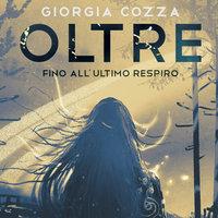 Oltre - Fino all'ultimo respiro - Giorgia Cozza