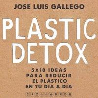 Plastic detox - Jose Luis Gallego
