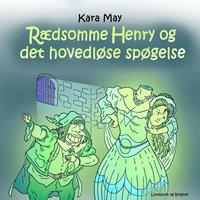 Rædsomme Henry og det hovedløse spøgelse - Kara May