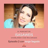 Podcast Isasaweis charlando con mis amigos E02: Charlando con Jorge Segado - Isasaweis