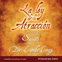 La Ley de la Atracción - Dr. Camilo Cruz