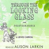 Through the Looking-Glass and Phantasmagoria - Lewis Carroll