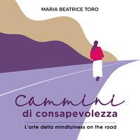Cammini di consapevolezza - Maria Beatrice Toro