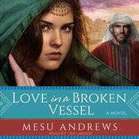 Love in a Broken Vessel - Mesu Andrews