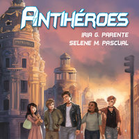 Antihéroes - Iria G. Parente, Selene M. Pascual