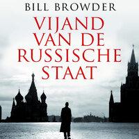 Vijand van de Russische staat - Bill Browder
