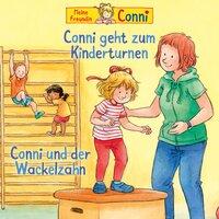 Conni geht zum Kinderturnen / Conni und der Wackelzahn - Liane Schneider, Hans-Joachim Herwald, Ludger Billerbeck
