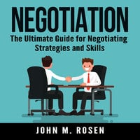 Negotiation: The Ultimate Guide for Negotiating Strategies and Skills - John M. Rosen