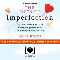 Summary of The Gifts of Imperfection: Let Go of Who You Think You're Supposed to Be and Embrace Who You Are by Brené Brown: Key Takeaways, Summary & Analysis Included - Best Self Audio