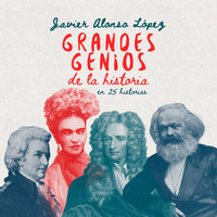 Grandes genios de la historia en 25 historias - Javier Alonso