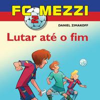 FC Mezzi 2: Lutar até o fim - Daniel Zimakoff
