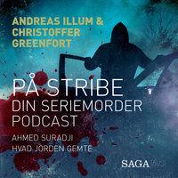 På stribe - din seriemorderpodcast (Ahmed Suradji) - Christoffer Greenfort, Andreas Illum