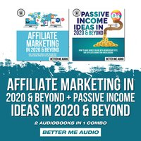 Affiliate Marketing in 2020 & Beyond + Passive Income Ideas in 2020 & Beyond: 2 Audiobooks in 1 Combo - Better Me Audio