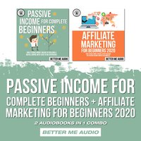 Passive Income for Complete Beginners + Affiliate Marketing for Beginners 2020: 2 Audiobooks in 1 Combo - Better Me Audio