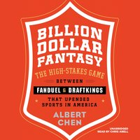 Billion Dollar Fantasy: The High-Stakes Game between FanDuel and DraftKings That Upended Sports in America - Albert Chen