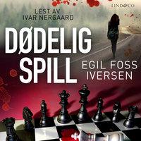 Dødelig spill - Egil Foss Iversen
