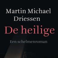 De heilige - Martin Michael Driessen
