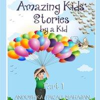 Amazing Kids' Stories by a Kid Part 1 - Anoushka Mahajan