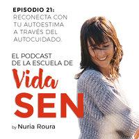 Episodio 21: Reconecta con tu autoestima a través del autocuidado. - Nuria Roura