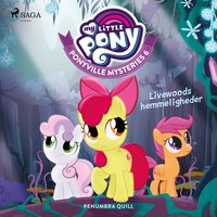 My Little Pony - Ponyville Mysteries 6 - Livewoods hemmeligheder - Penumbra Quill