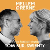 Mellem ørerne 22 - Cecilie Frøkjær møder Tom Buk-Swienty - Cecilie Frøkjær