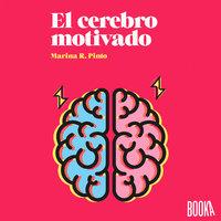 El cerebro motivado - Marina R. Pinto