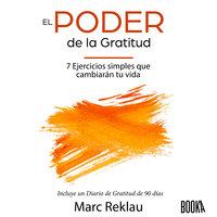 El Poder de la Gratitud: 7 Ejercicios Simples que van a cambiar tu vida a mejor - incluye un diario de gratitud de 90 días (Hábitos que te cambiarán la vida) - Marc Reklau