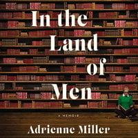 In the Land of Men - Adrienne Miller