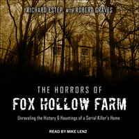 The Horrors of Fox Hollow Farm: Unraveling the History & Hauntings of a Serial Killer's Home - Robert Graves, Rich Estep