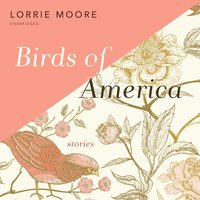 Birds of America: Stories - Lorrie Moore