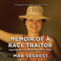 Memoir of a Race Traitor: Fighting Racism in the American South - Mab Segrest
