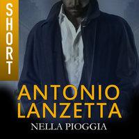 Nella pioggia - Antonio Lanzetta