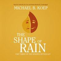 The Shape of Rain - Michael B. Koep