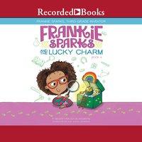 Frankie Sparks and the Lucky Charm - Megan Frazer Blakemore