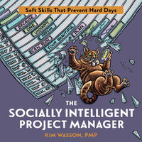 The Socially Intelligent Project Manager: Soft Skills That Prevent Hard Days - Kim Wasson