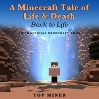 A Minecraft Tale of Life & Death: Back to Life – An Unoffical Minecraft Book - Top Miner