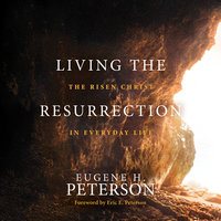 Living the Resurrection: The Risen Christ in Everyday Life - Eugene H. Peterson